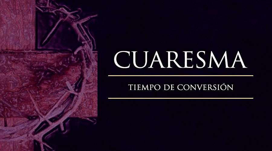 Cuaresma, tiempo de conversión